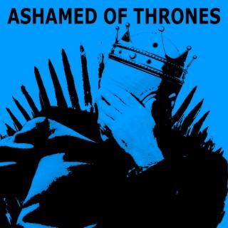 Ashamed of Thrones