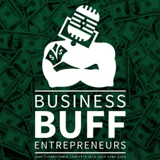 Business Buff Entrepreneurs | Who Turned Their Concepts Into Cold Hard Cash
