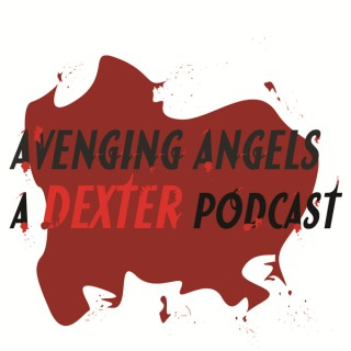 Avenging Angels: A Dexter Podcast