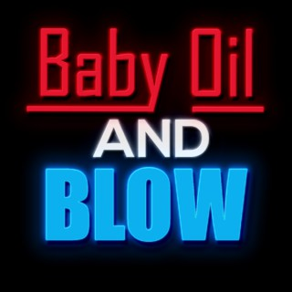Baby Oil and Blow