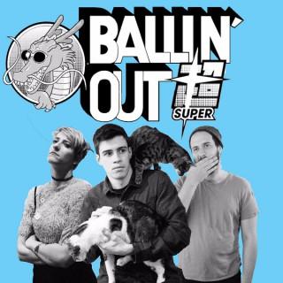 Ballin' Out SUPER - A Dragon Ball Super Podcast