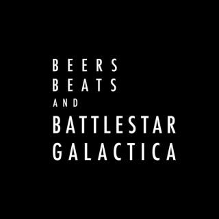Beers Beats and Battlestar Galactica