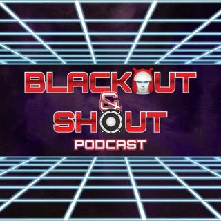 Blackout & Shout Podcast