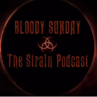 Bloody Sunday: The Strain Podcast