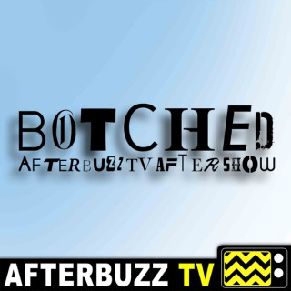 Botched Reviews and After Show - AfterBuzz TV