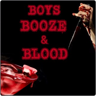 Boys, Booze, and Blood!