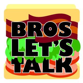 Bros Let's Talk