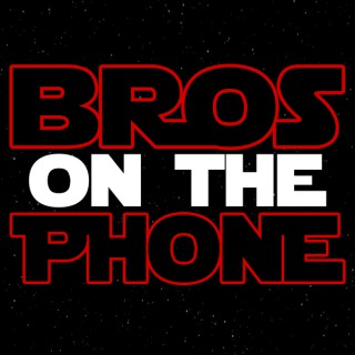 Bros on the Phone Podcast