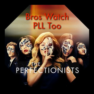 Bros Watch PLL Too - A Pretty Little Liars: The Perfectionists podcast