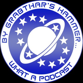 By Grabthar's Hammer... What A Podcast
