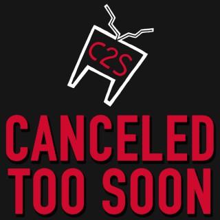 Canceled Too Soon