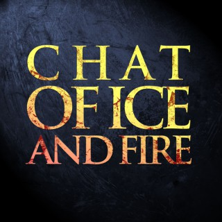 Chat of Ice and Fire: A Game of Thrones Podcast