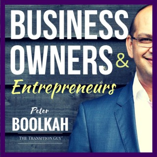 Business Owners & Entrepreneurs Podcast with Peter Boolkah | Business Coach | The Transition Guy®