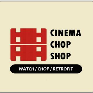 Cinema Chop Shop