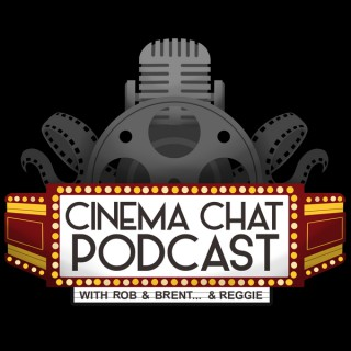 CinemaChat Podcast w/Rob & Brent…and Reggie