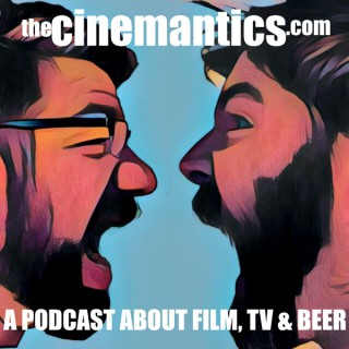 Cinemantics:  A Podcast about Film, TV and Beer.