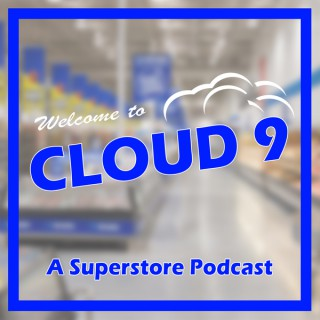 Cloud 9 - A Superstore Podcast