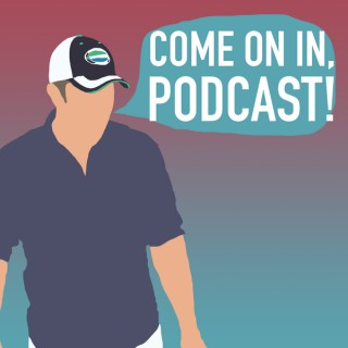 Come on in, Podcast!