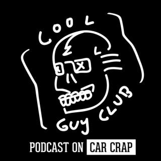 Cool Guy Club: Car Crap Podcast