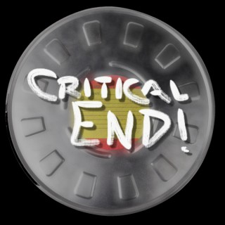Critical End! (The Podcast)