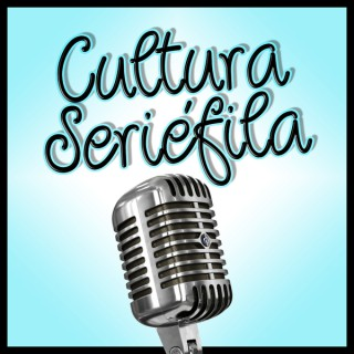 Cultura Seriéfila Podcast