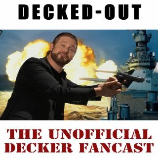 DECKED OUT! The Unofficial Decker Fancast (UK & Ireland)
