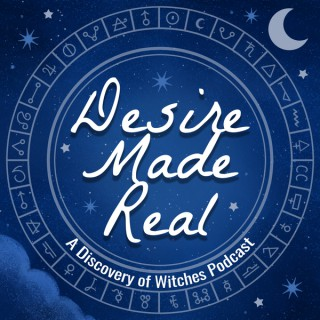 Desire Made Real: A Discovery of Witches Podcast