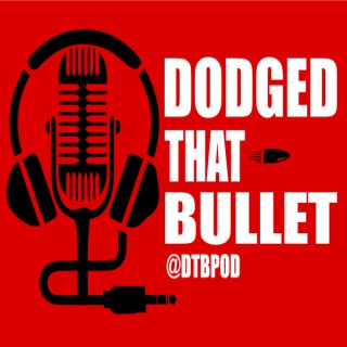 Dodged That Bullet Podcast