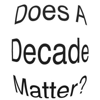 Does A Decade Matter?