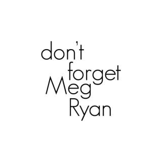 Don't Forget Meg Ryan