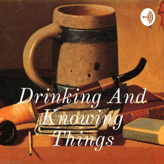 Drinking And Knowing Things