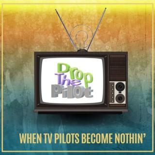 Drop The Pilot Podcast