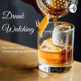 Drunk Watching
