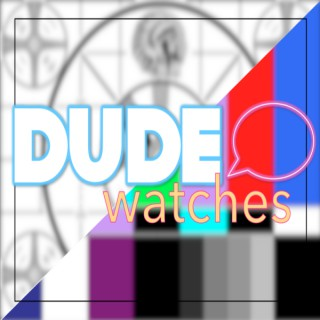 Dude Watches...