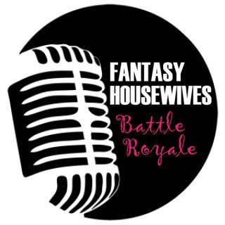 Fantasy Housewives Battle Royale Podcast