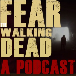 Fear the Walking Dead: A Podcast