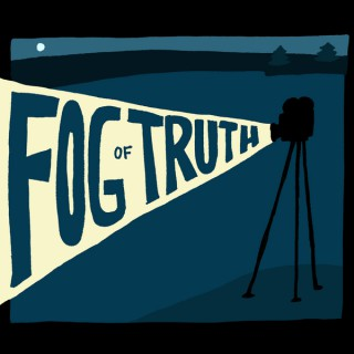 Fog of Truth: A Podcast About Documentary Film