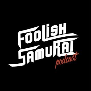 Foolish Samurai Podcast