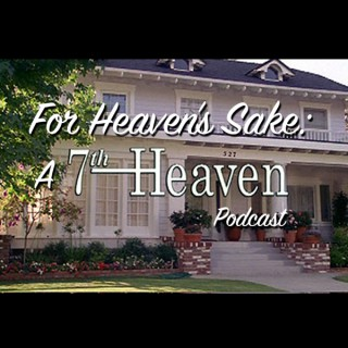 For Heaven's Sake: A 7th Heaven Podcast