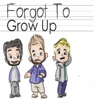 Forgot To Grow Up