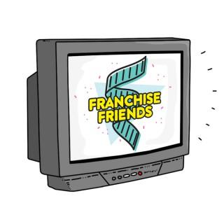 Franchise Friends Podcast