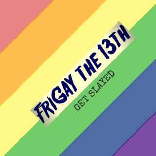 FriGay the 13th