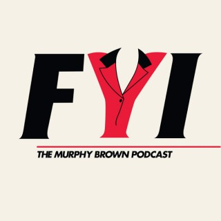 FYI: The Murphy Brown Podcast