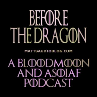 Before The Dragon: Bloodmoon and ASOIAF
