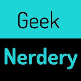 Geek Nerdery