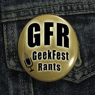 Geekfest Rants