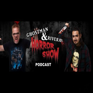 Ghostman & Rivera's HORROR SHOW Podcast