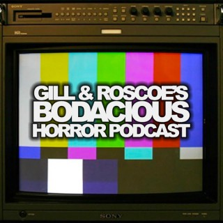Gill & Roscoe's Bodacious Horror Podcast
