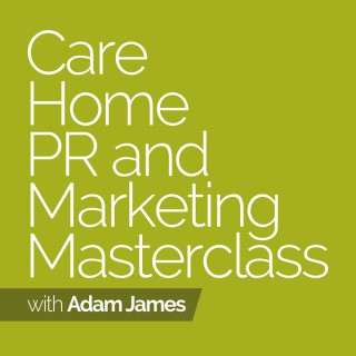 Care Home PR And Marketing Masterclass Podcast