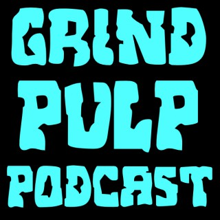 Grind Pulp Podcast
